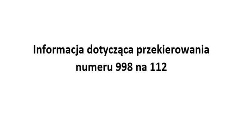 Informacja dotycząca przekierowania numeru 998 na 112